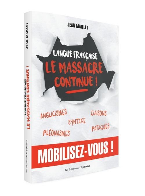 LANGUE FRANCAISE - LE MASSACRE CONTINUE !