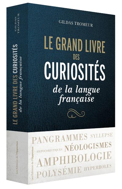 LE GRAND LIVRE DES CURIOSITES DE LA LANGUE FRANCAISE