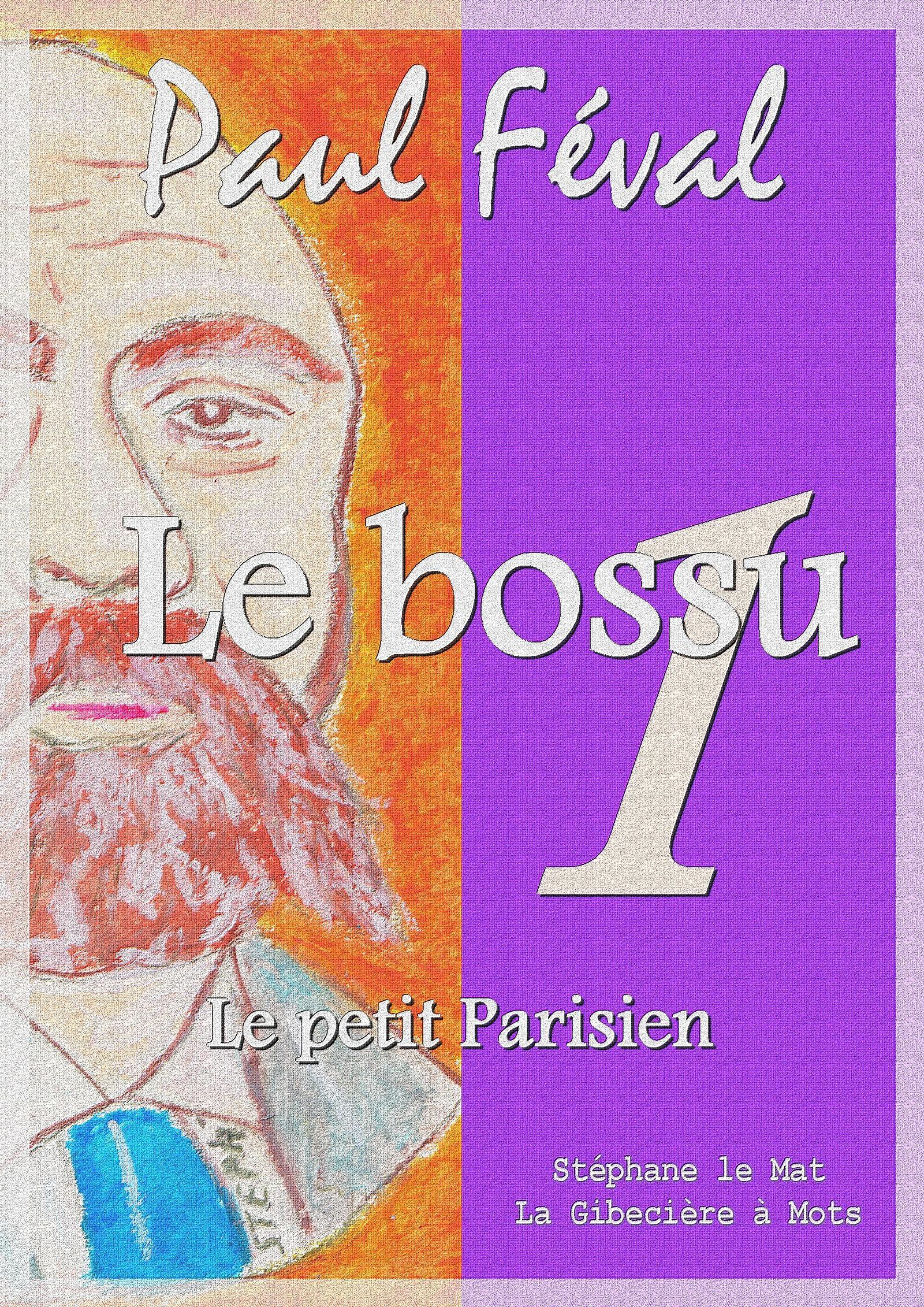 Le bossu - volume 1 - Le petit Parisien