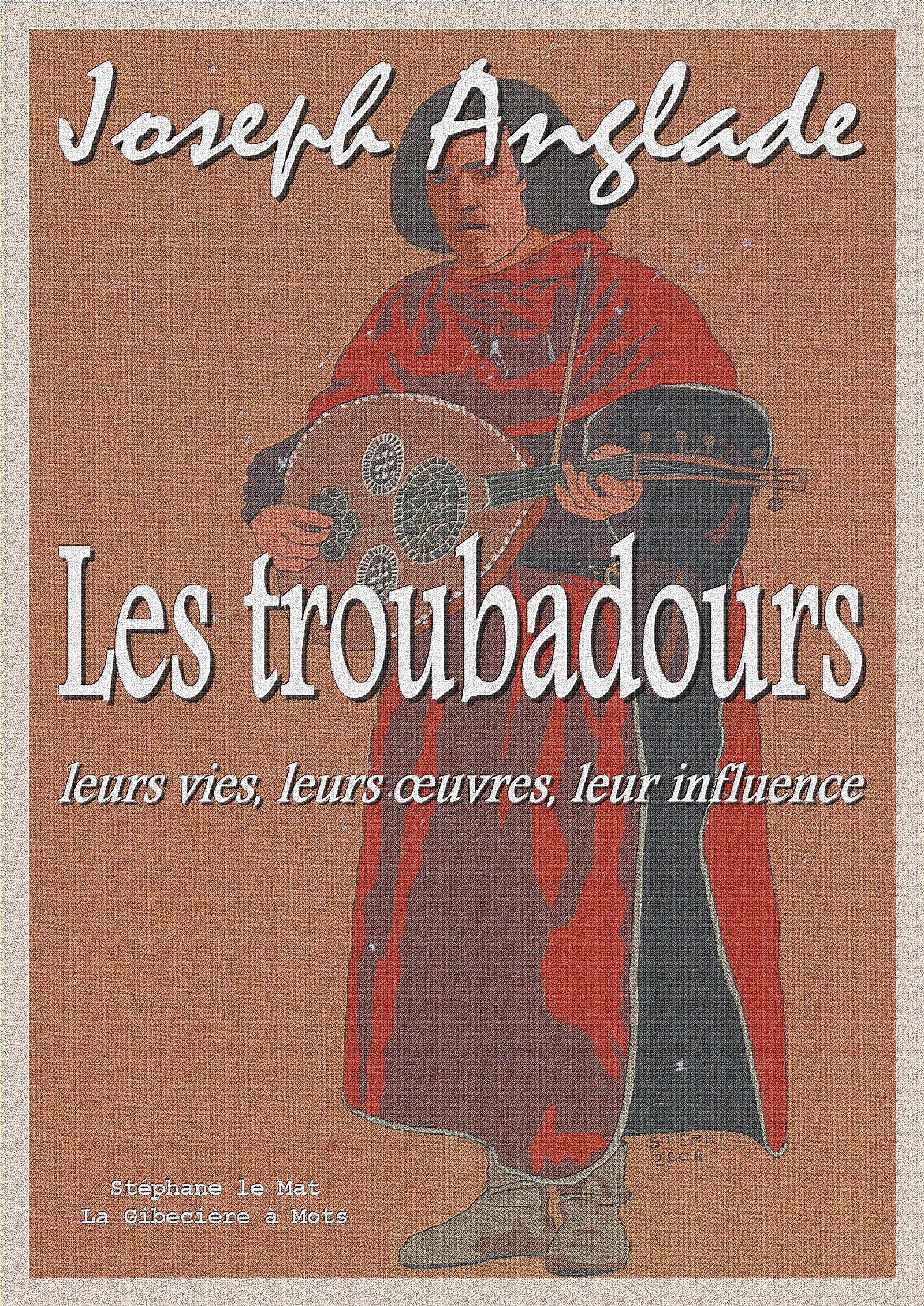 Les troubadours, LEURS VIES, LEURS OEUVRES, LEUR INFLUENCE