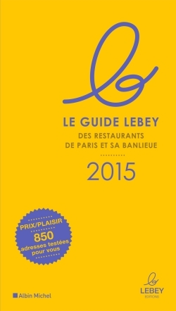 LE GUIDE LEBEY 2015 DES RESTAURANTS DE PARIS ET SA BANLIEUE