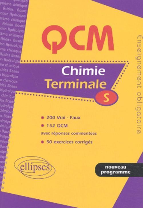 QCM CHIMIE TERMINALE S 200 VRAI FAUX 152 QCM AVEC REPONSES COMMENTES 50 EXERCICES CORRIGES NOUV.PRG