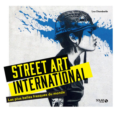 STREET ART INTERNATIONAL - LES PLUS BELLES FRESQUES DU MONDE