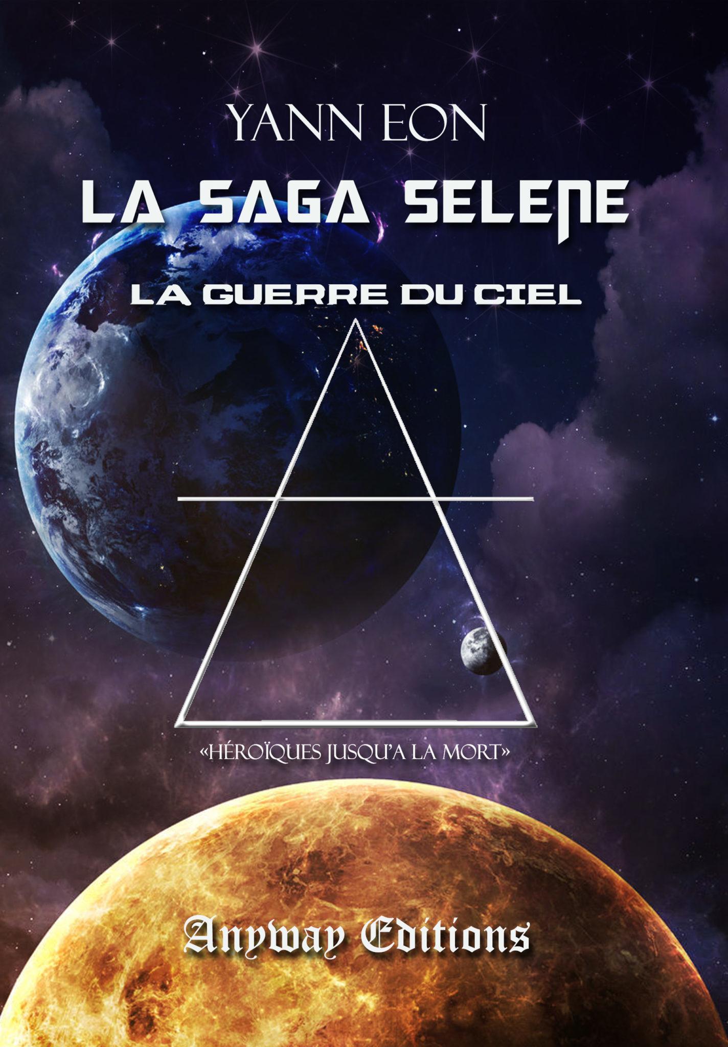 La Guerre du Ciel, LA SAGA SÉLÈNE, TOME 3