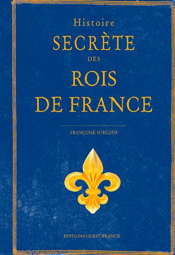 HISTOIRE SECRETE DES ROIS DE FRANCE
