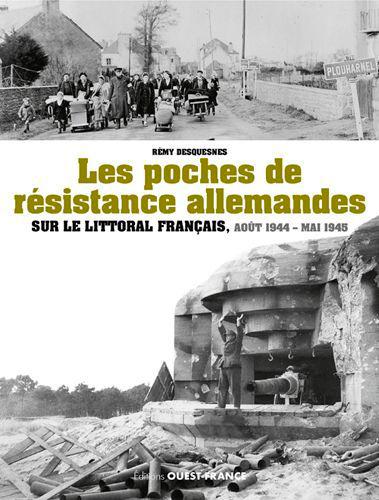 POCHES DE RESISTANCE ALLEMANDES SUR LE LITTORAL FRANCAIS
