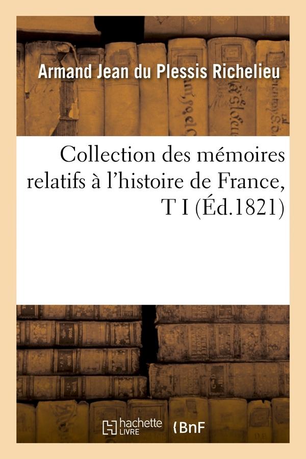 COLLECTION DES MEMOIRES RELATIFS A L'HISTOIRE DE FRANCE, T I (ED.1821)