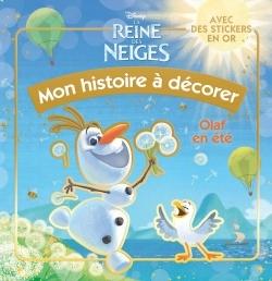 OLAF EN ETE, LA REINE DES NEIGES,  MON HISTOIRE A DECORER