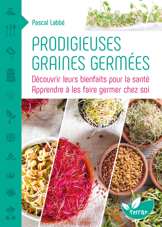 PRODIGIEUSES GRAINES GERMEES - DECOUVRIR LEURS BIENFAITS POUR LA SANTE