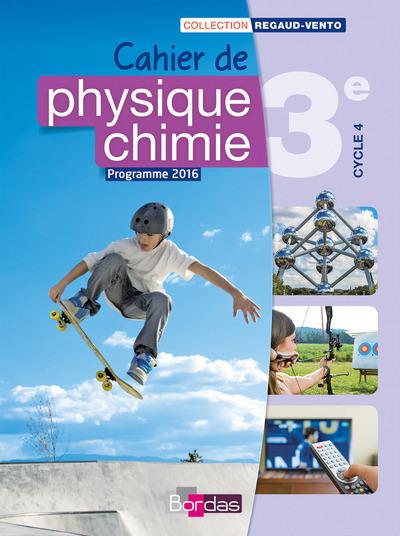 REGAUD/VENTO PHYSIQUE CHIMIE 3E 2016 CAHIER DE L'ELEVE