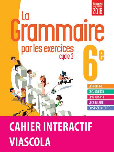 LA GRAMMAIRE PAR LES EXERCICES 6E 2016 - CAHIER DE L'ELEVE + LICENCE ELEVE 1 AN SUR VIASCOLA