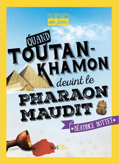 IL ETAIT UN JOUR... QUAND TOUTANKHAMON DEVINT LE PHARAON MAUDIT