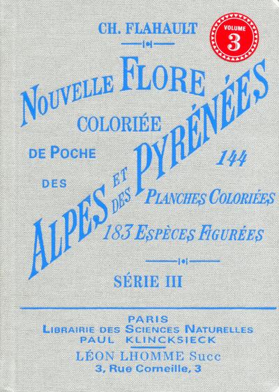 NOUVELLE FLORE COLORIEE DE POCHE DES ALPES ET DES PYRENEES (VOLUME 3)