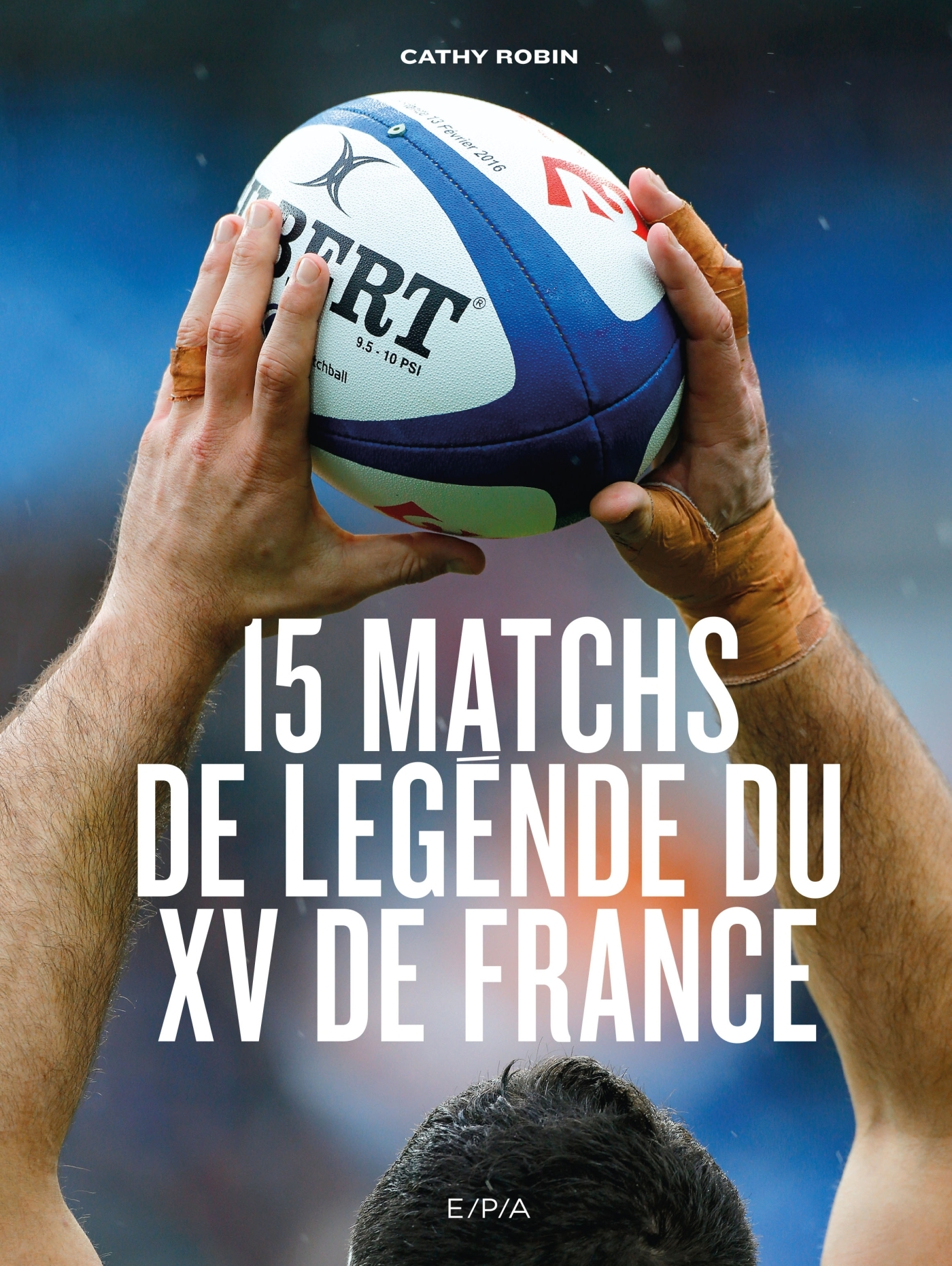 LES 15 MATCHS DE LEGENDE DU XV DE FRANCE