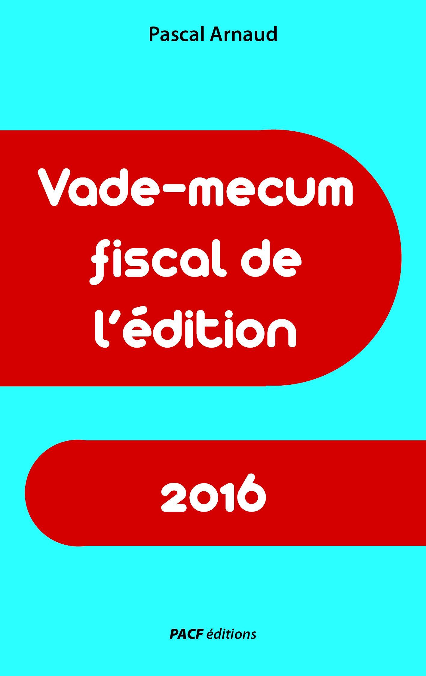 Vade-mecum fiscal de l'édition 2016