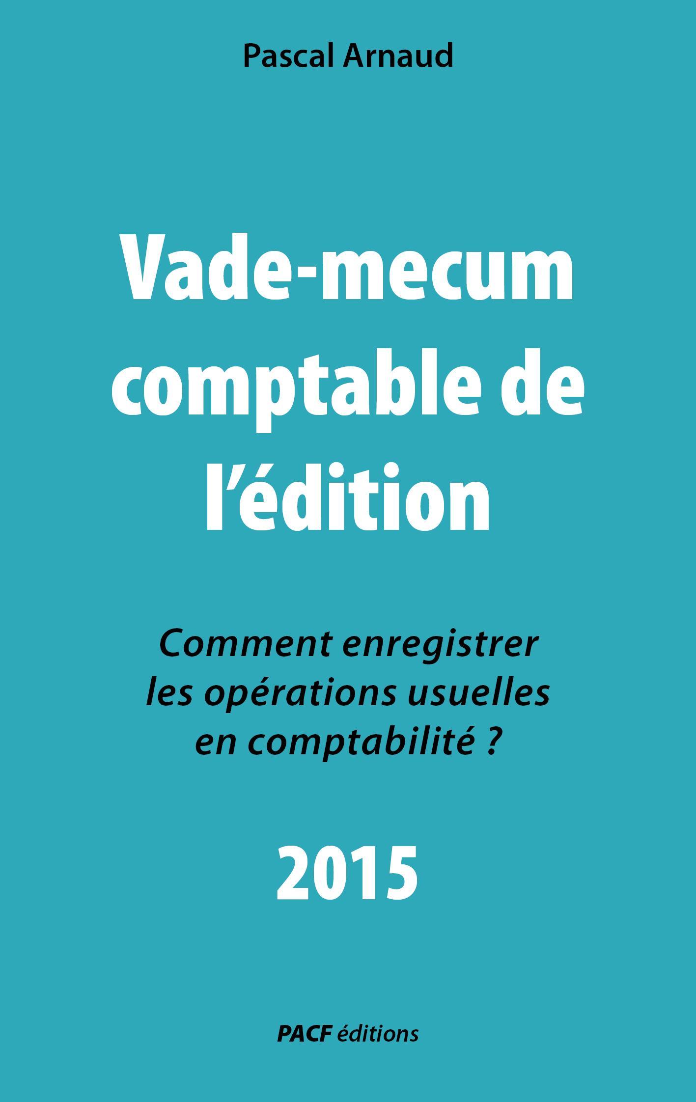 Vade-mecum comptable de l'édition 2015, COMMENT ENREGISTRER LES OPÉRATIONS USUELLES EN COMPTABILITÉ ?