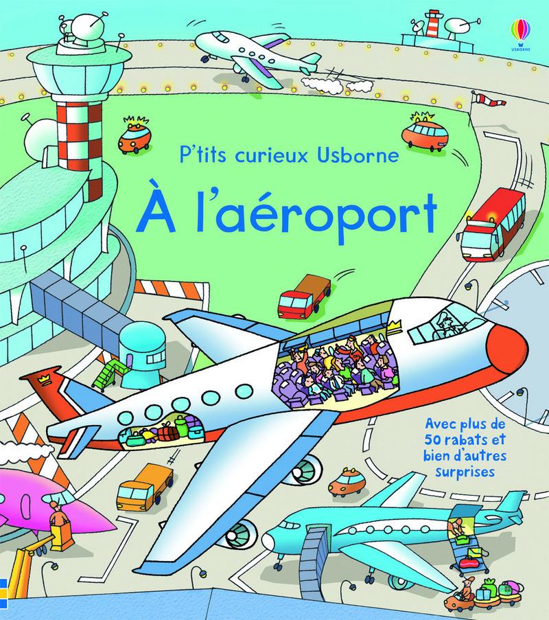 A L'AEROPORT - P'TITS CURIEUX USBORNE
