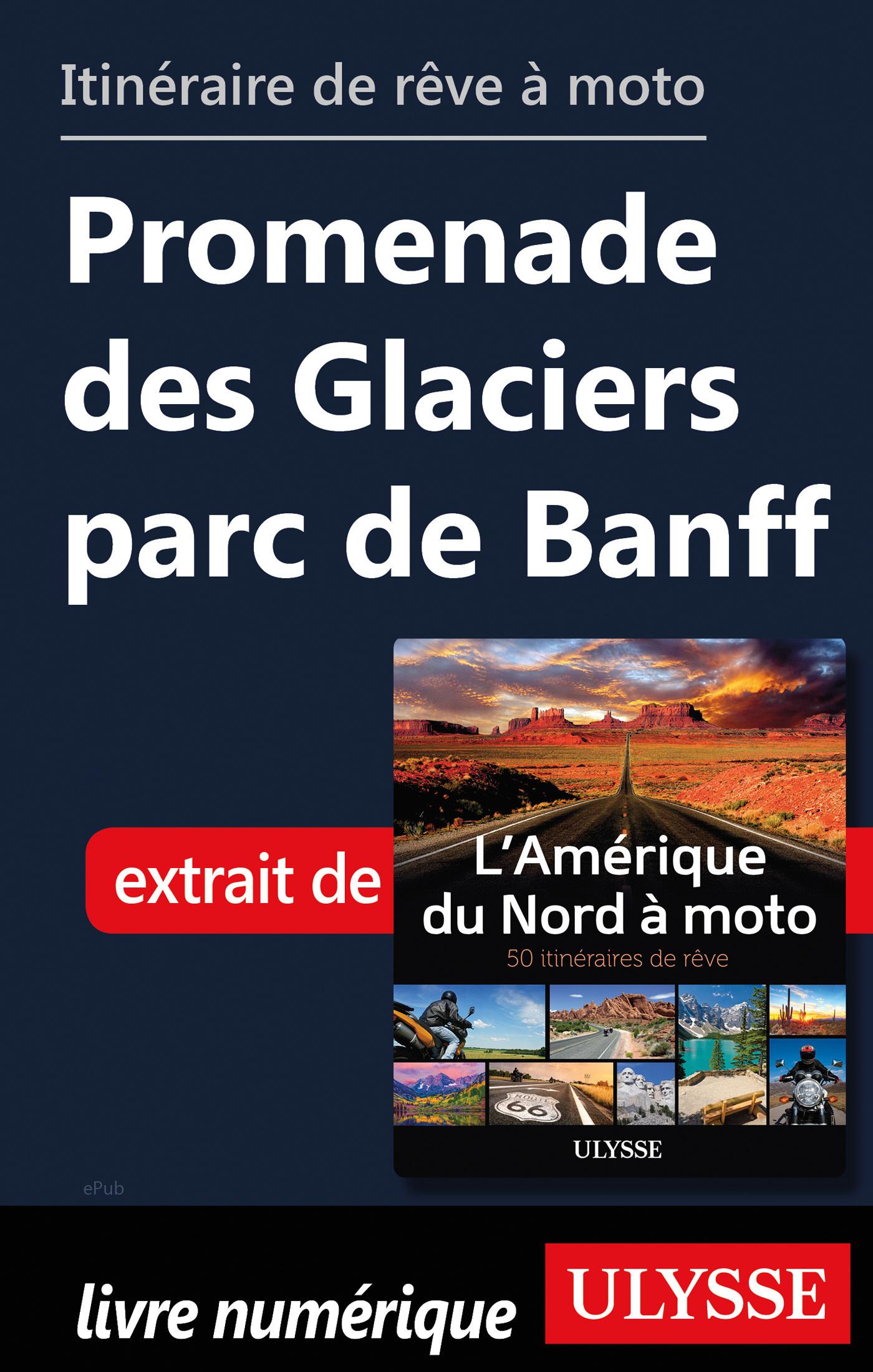 Itinéraire de rêve à moto - Promenade des Glaciers parc de Banff