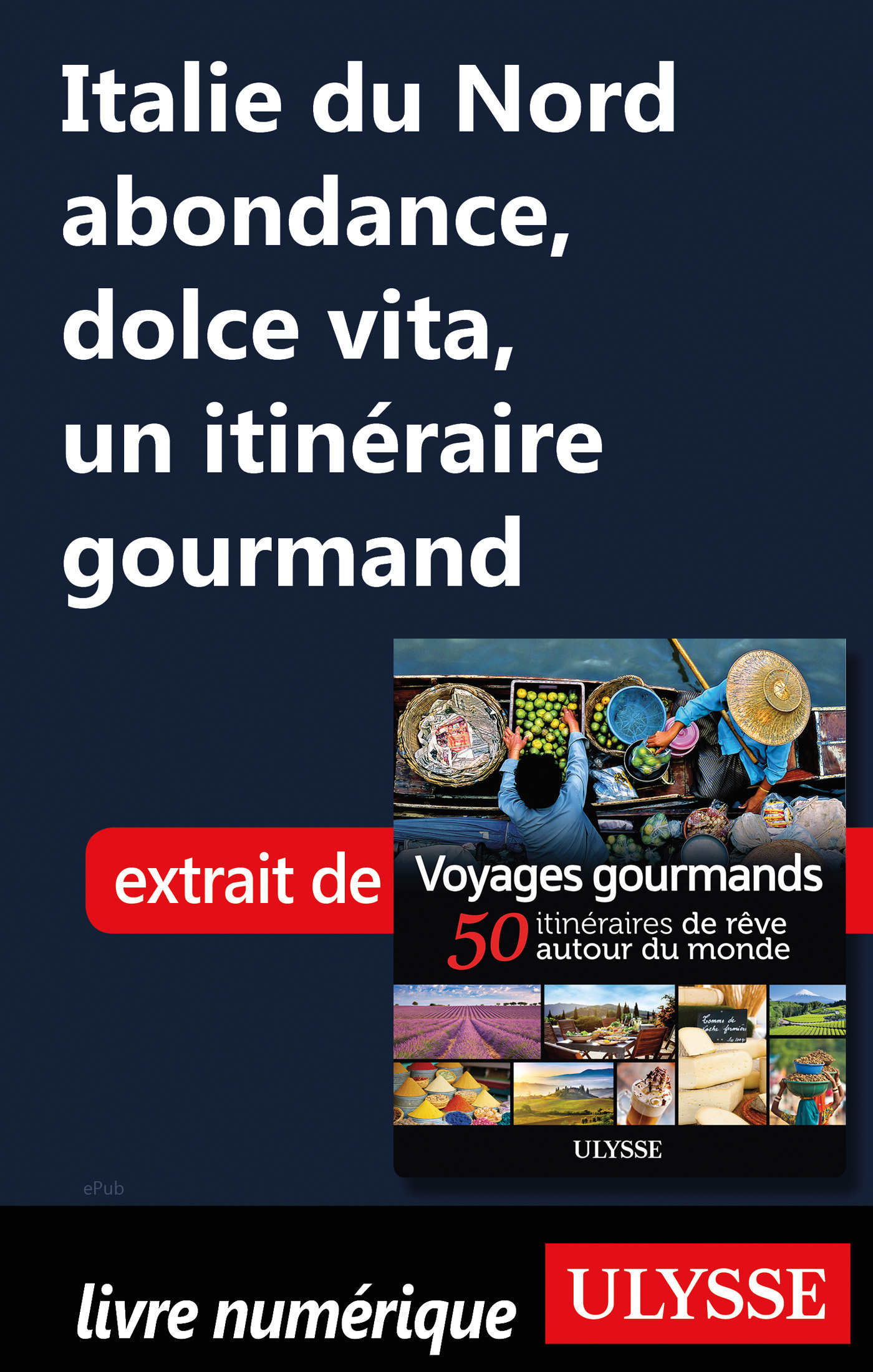 Italie du Nord abondance, dolce vita - Un itinéraire gourmand