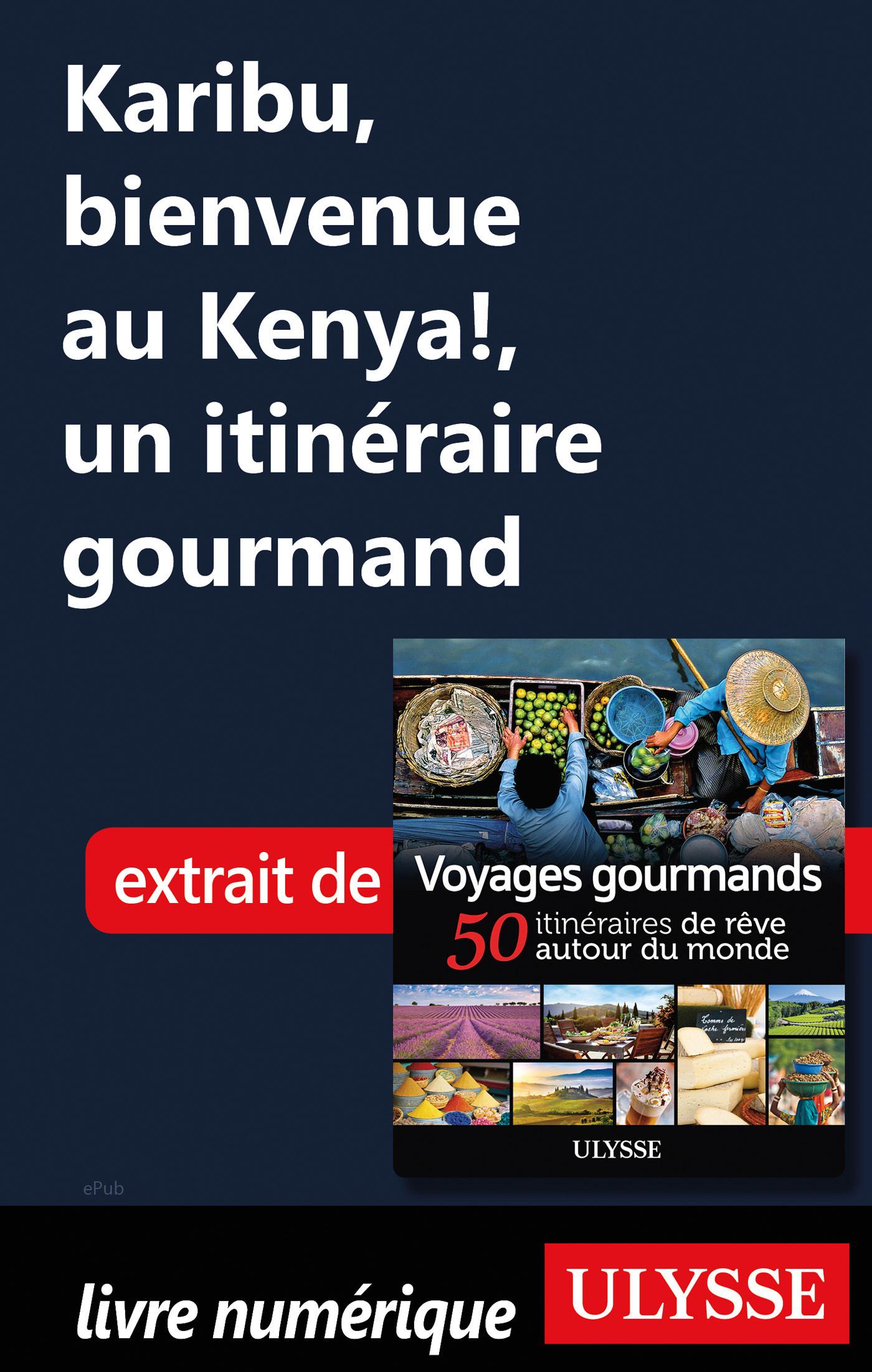 Karibu, bienvenue au Kenya ! - Un itinéraire gourmand
