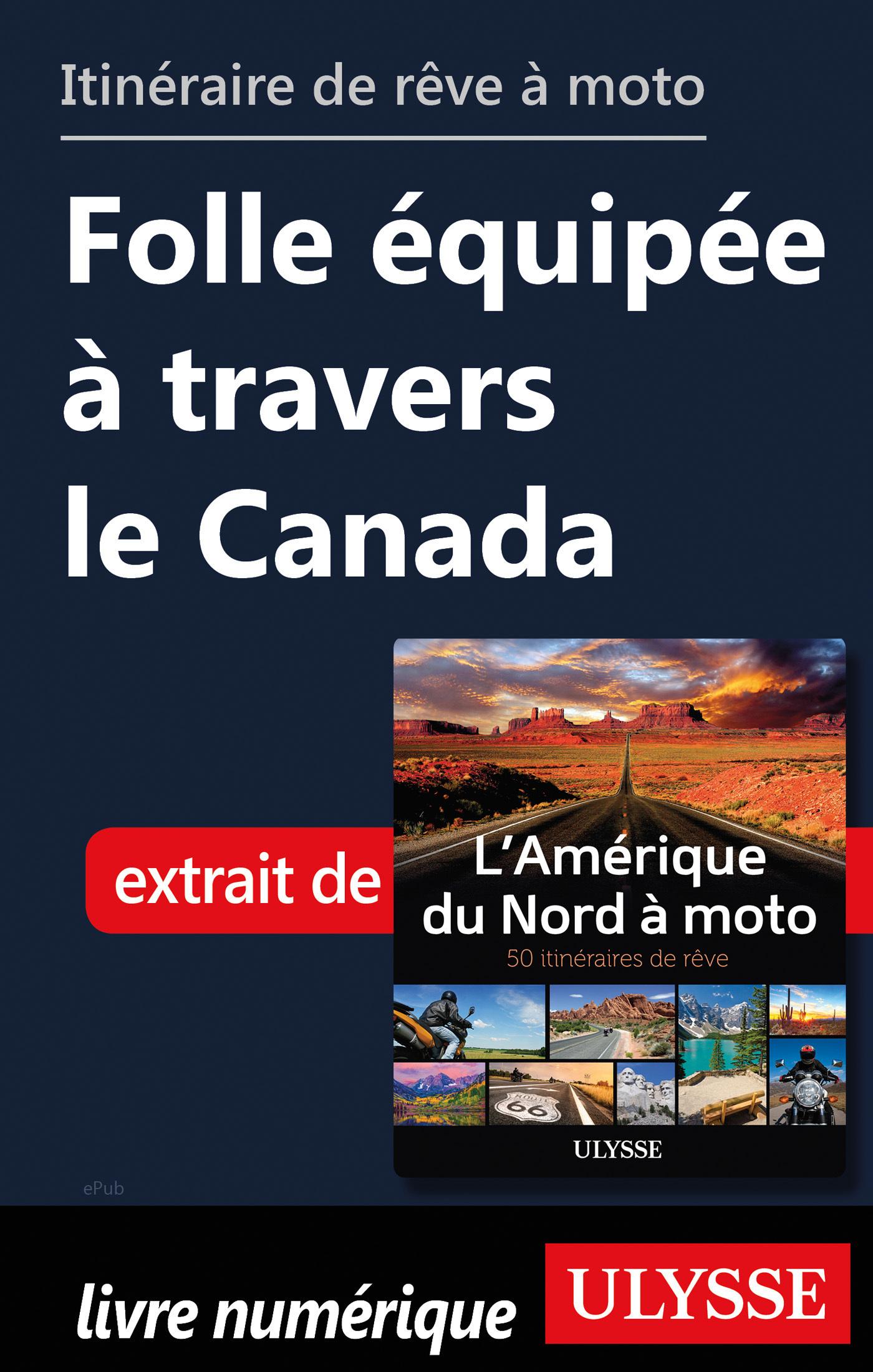 Itinéraire de rêve à moto - Folle équipée à travers le Canada
