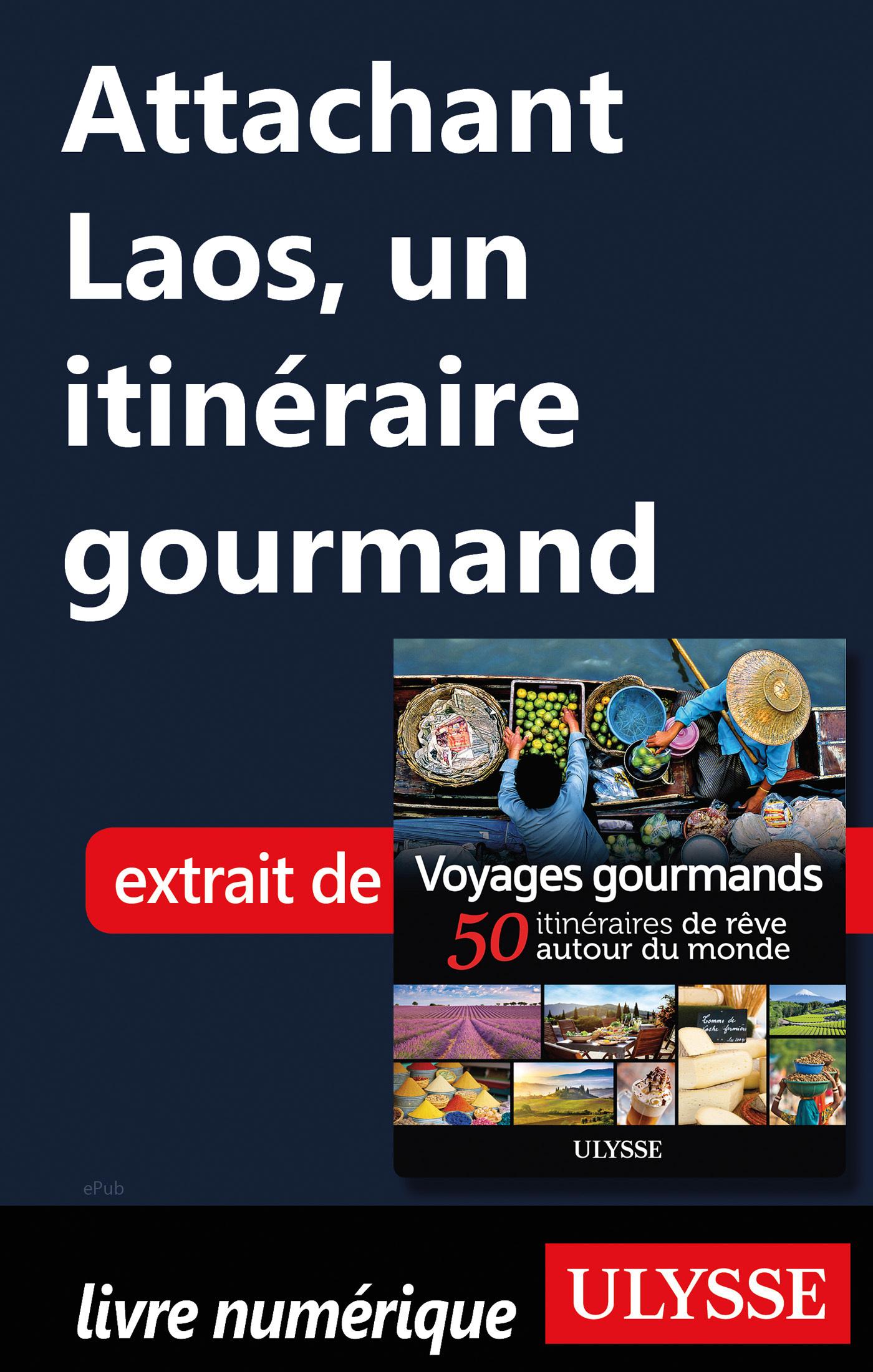 Attachant Laos - Un itinéraire gourmand