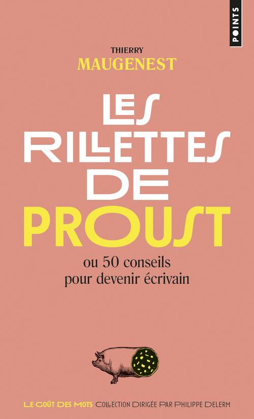LES RILLETTES DE PROUST. OU 50 CONSEILS POUR DEVENIR ECRIVAIN