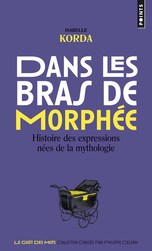 DANS LES BRAS DE MORPHEE. HISTOIRE DES EXPRESSIONS