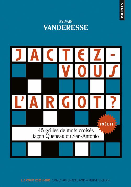 JACTEZ-VOUS L'ARGOT ?. 45 GRILLES DE MOTS CROISES