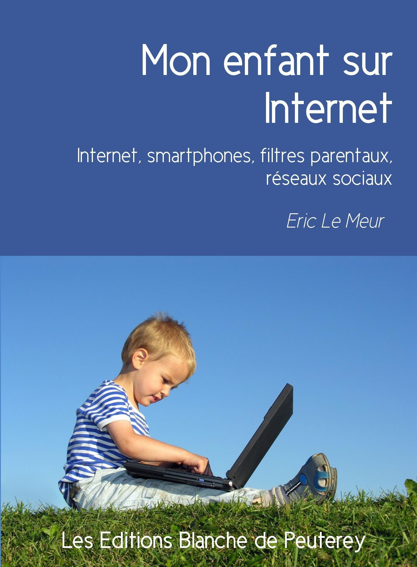 Mon enfant sur Internet, INTERNET, SMARTPHONES, FILTRES PARENTAUX, RÉSEAUX SOCIAUX
