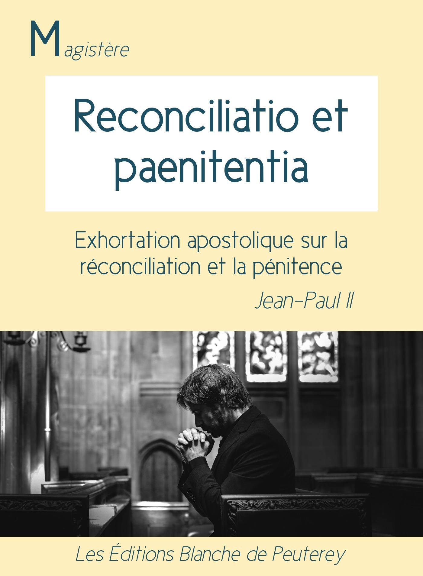 Reconciliatio et penitentia, EXHORTATION APOSTOLIQUE SUR LE RÉCONCILIATION ET LA PÉNITENCE