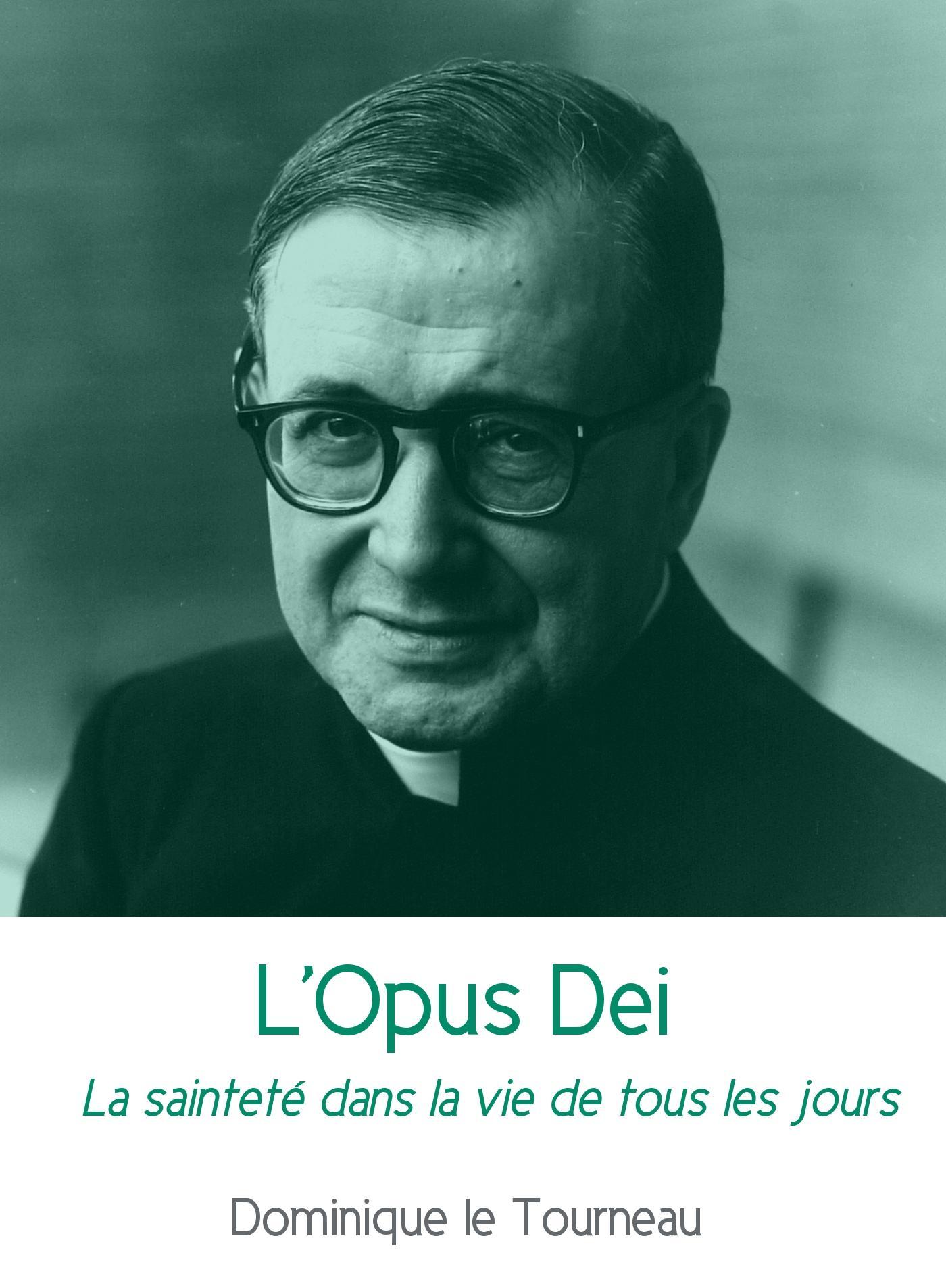 L'Opus Dei, LA SAINTETÉ DANS LA VIE DE TOUS LES JOURS