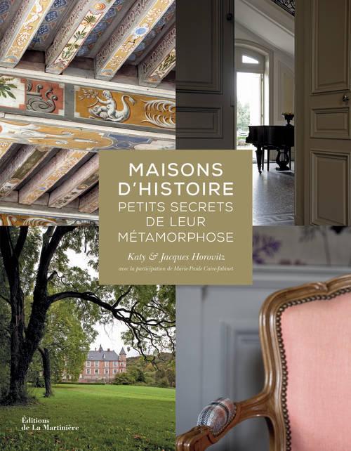 MAISONS D'HISTOIRE. PETITS SECRETS DE LEUR METAMORPHOSE