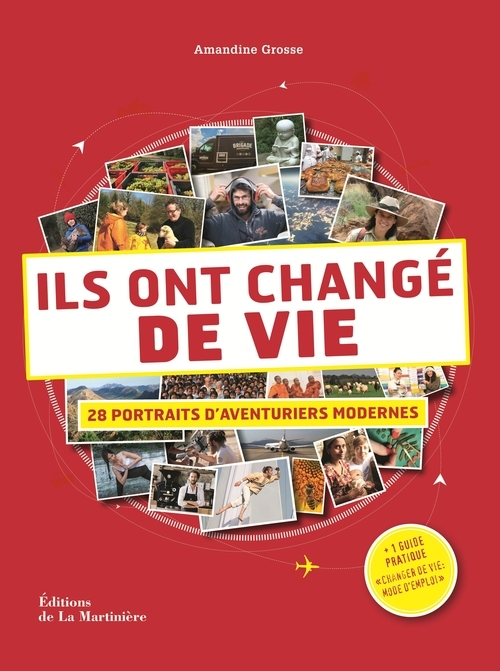 ILS ONT CHANGE DE VIE. 28 PORTRAITS D'AVENTURIERS