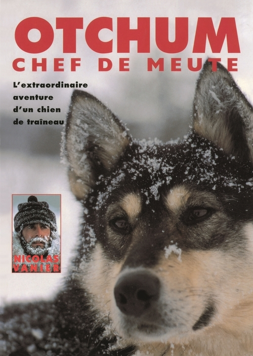 OTCHUM, CHEF DE MEUTE. L'EXTRAORDINAIRE AVENTURE D'UN CHIEN DE TRAINEAU