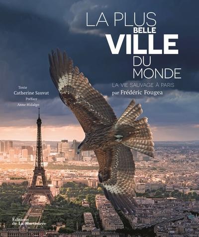 LA PLUS BELLE VILLE DU MONDE. LA VIE SAUVAGE A PARIS