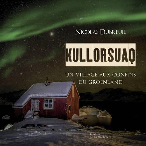 KULLORSUAQ. UN VILLAGE AUX CONFINS DU GROENLAND