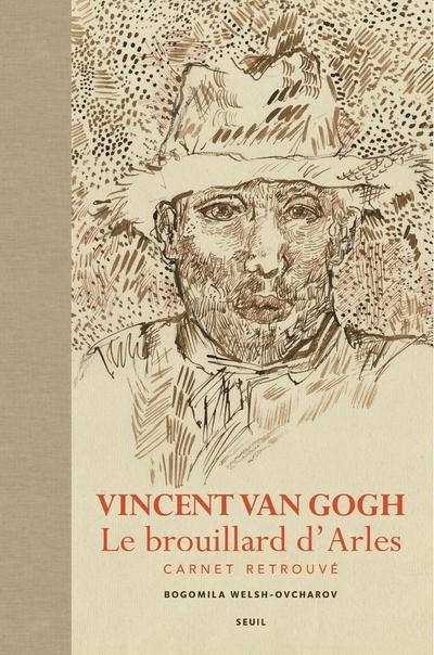 VINCENT VAN GOGH. LE BROUILLARD D'ARLES. CARNET RETROUVE