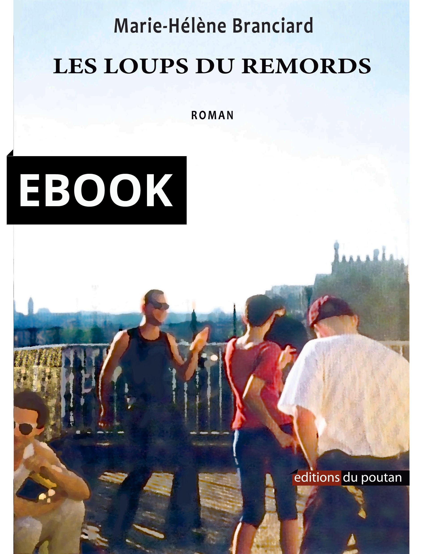 Les loups du remords (version ePub)., LE ROMAN D'UNE BANDE DE COPAINS