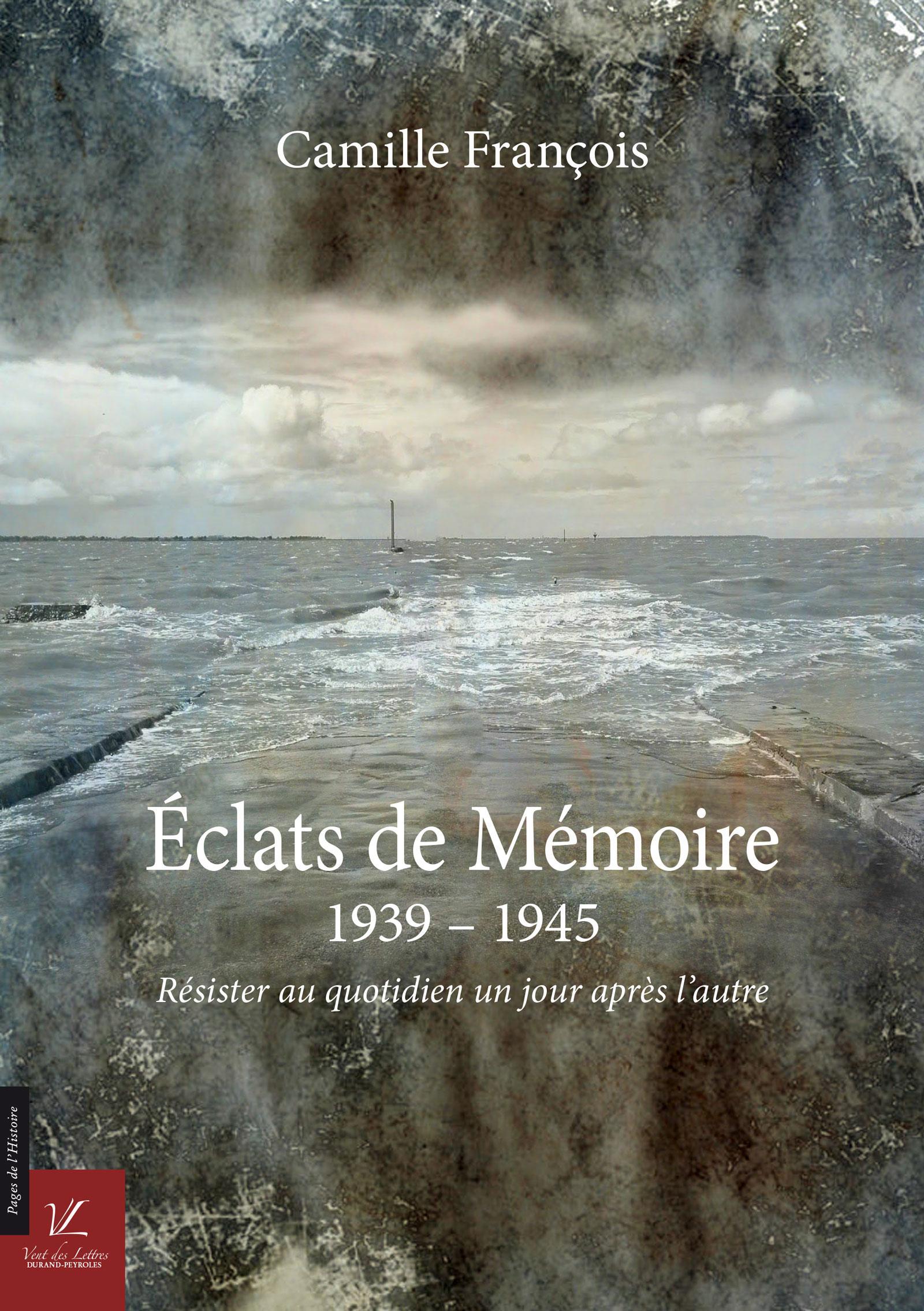 Éclats de mémoire, 1939 - 1945 RÉSISTER AU QUOTIDIEN
