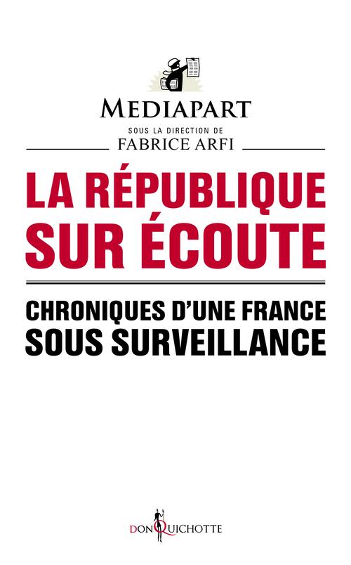 REPUBLIQUE SUR ECOUTE. CHRONIQUES D'UNE FRANCE SOUS SURVEILLANCE (LA)
