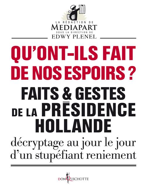 QU'ONT-ILS FAIT DE NOS ESPOIRS ?. FAITS ET GESTES DE LA PRESIDENCE HOLLANDE - DECRYPTAGE AU JOUR LE