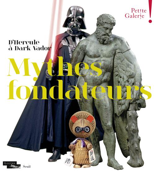 MYTHES FONDATEURS. D'HERCULE A DARK VADOR