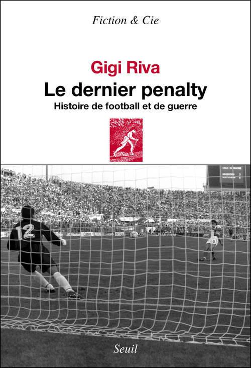 DERNIER PENALTY. HISTOIRE DE FOOTBALL ET DE GUERRE (LE)