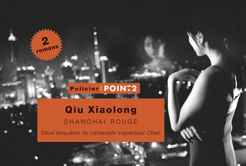 SHANGHAI ROUGE. DEUX ENQUETES DU CAMARADE-INSPECTEUR CHEN