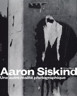 AARON SISKIND. UNE AUTRE REALITE PHOTOGRAPHIQUE