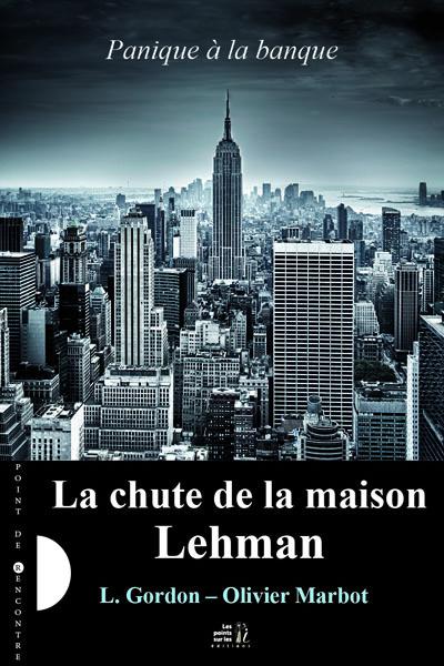 PANIQUE A LA BANQUE : LA CHUTE DE LA MAISON LEHMAN (LIVRE 1)