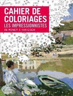 CAHIER DE COLORIAGES LES IMPRESSIONNISTES : DE MONET A VAN GOGH
