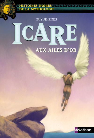 ICARE AUX AILES D'OR - HISTOIRES NOIRES DE LA MYTHOLOGIE