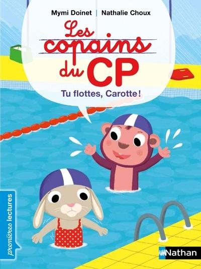 LES COPAINS DU CP - TU FLOTTES, CAROTTE!